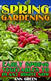Spring Gardening: Early Spring Vegetables to Plant Right Now!: (Gardening Books, Vegetable Garden)