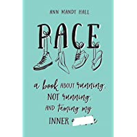 Pace: A Book About Running, Not Running and Taming My Inner *******