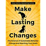 Make Lasting Changes:  The Science of Sustainable Behavior Change and Reaching Your Goals