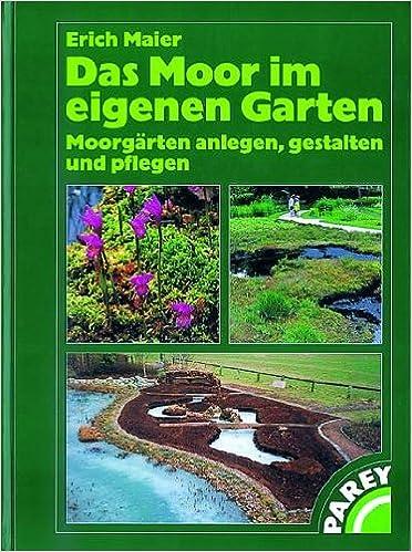 Das Moor Im Eigenen Garten: Moorgärten Anlegen, Gestalten Und Pflegen:  Amazon.de: Erich Maier: Bücher