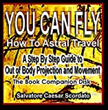 YOU CAN FLY - How To Astral Travel - The Book Companion Disk