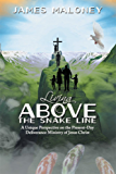 Living above the Snake Line: A Unique Perspective on the Present-Day Deliverance Ministry of Jesus Christ (English Edition)