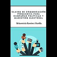 Claves de comunicación persuasiva para campañas políticas y marketing electoral (Spanish Edition)