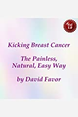 Kicking Breast Cancer: The Painless, Natural, Easy Way Kindle Edition