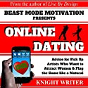 Online Dating for Men: Advice for Pick Up Artists Who Want to Attract Women & Play the Game Like a Natural Audiobook by  Knight Writer Narrated by Richard Banks