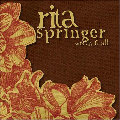 Rita Springer - Worth It All (2007)