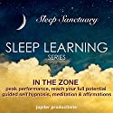 In the Zone, Peak Performance, Reach Your Full Potential: Sleep Learning, Guided Self Hypnosis, Meditation & Affirmations Speech by  Jupiter Productions Narrated by Anna Thompson