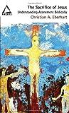 The Sacrifice of Jesus, Christian A. Eberhart, 0800697383