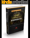 Como Lidar Com Bronquite: Tudo o que você precisa saber para lidar com a bronquite