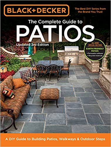 black decker complete guide to patios 3rd edition a diy guide to building patios walkways outdoor steps editors of cool springs press - Diy Patio