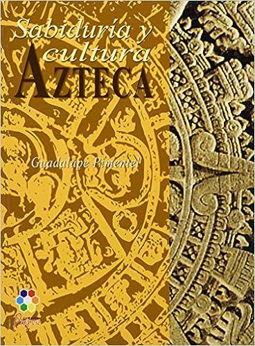 Sabiduria Y Cultura Azteca Guadalupe M Pimentel 9789706415486