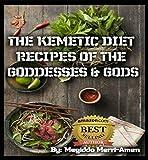 The Egyptian Diet: Egyptian Recipes Of The Gods & Goddesses