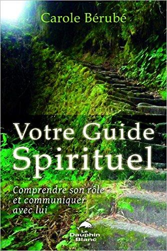 Votre Guide Spirituel - Comprendre son rôle et communiquer avec lui Broché – 19 janvier 2013 Carole Bérubé Dauphin blanc 2894363699 Esoterisme