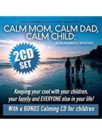 The Calming Collection - Calm Mom, Calm Dad, Calm Child: Keeping Your Cool With Your Children, Your Family, and Everyone...