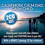 The Calming Collection - Calm Mom, Calm Dad, Calm Child: Keeping Your Cool With Your Children, Your Family, and Everyone Else in Your Life