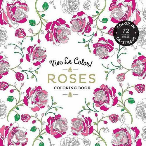 Vive Le Color! Roses (Adult Coloring Book): Color In; De-stress (72 Tear-out Pages)