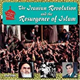 The Iranian Revolution and the Resurgence of Islam (The Making of the Middle East)