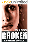 BROKEN: A Hotwife Erotica
