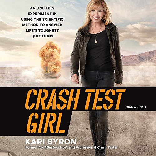 Crash Test Girl: An Unlikely Experiment in Using the Scientific Method to Answer Life's Toughest Questions by HarperCollins Publishers and Blackstone Audio