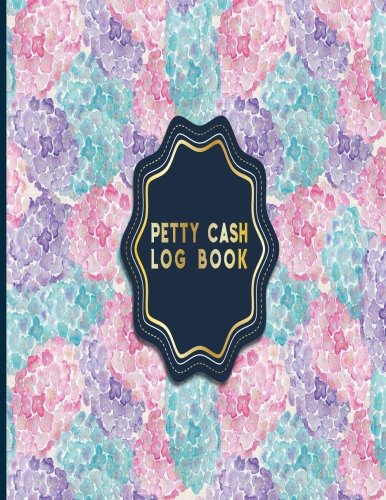 Read Online Petty Cash Log Book: Cash Recording Book, Petty Cash Ledger, Petty Cash Receipt Book, Manage Cash Going In & Out, Hydrangea Flower Cover (Volume 84) PDF