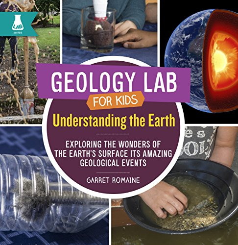 (Understanding the Earth: Exploring the Wonders of the Earth's Surface and Its Amazing Geological Events (Geology Lab for)