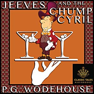 Jeeves and the Chump Cyril [Classic Tales Edition] Audiobook