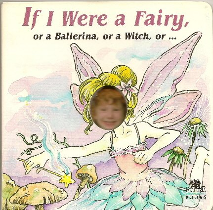 (If I were a Fairy, or a Ballerina, or a Witch, or...)