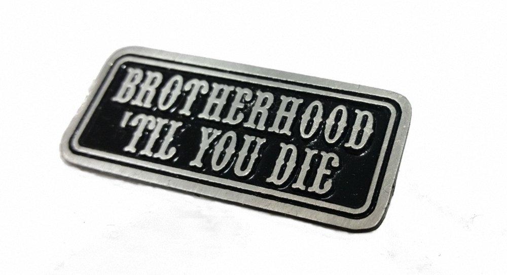 Daywalker Bikestuff Biker Pin Brotherhood ´ Til You DIE Pin Anstecker Badge Chopper Bobber No name DW0915