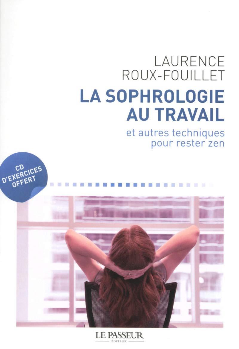 Amazon.fr - La sophrologie au travail et autres techniques pour rester zen  - Laurence Roux-fouillet - Livres