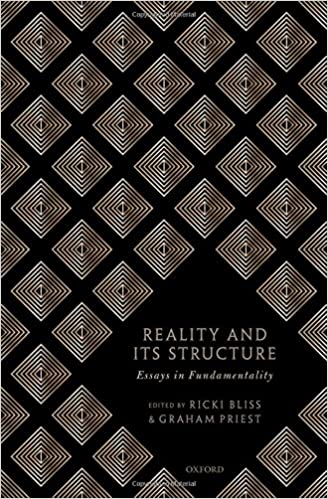 Reality and its Structure: Essays in Fundamentality: Ricki