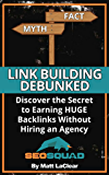 Link Building Debunked: Discover the Secret to Earning Huge Backlinks Without Hiring an SEO Agency