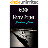 600 Harry Potter Random Facts: Unlimited facts, trivia and jokes for Potter devotees