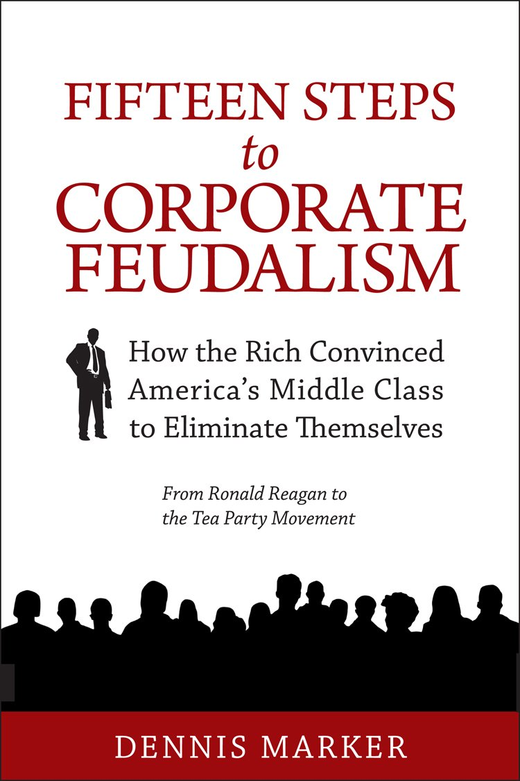 Fifteen Steps to Corporate Feudalism: How the Rich Convinced America's Middle Class Eliminate Themselves pdf epub
