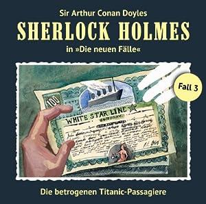 Die betrogenen Titanic-Passagiere (Sherlock Holmes - Die neuen Fälle 3) Hörspiel