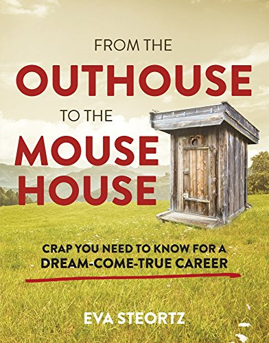 From the Outhouse to the Mouse House: Crap You Need to Know for a Dream-Come-True Career