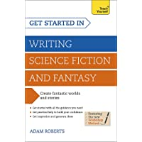 Get Started in Writing Science Fiction and Fantasy: How to write compelling and imaginative sci-fi and fantasy fiction