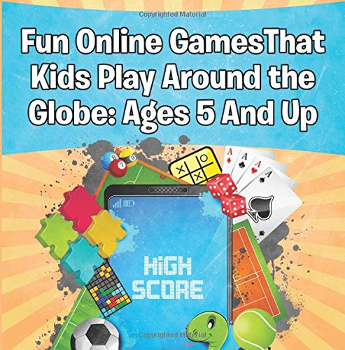 Download Fun Online GamesThat Kids Play Around the Globe: Ages 5 And Up ebook