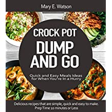 CROCK POT Dump and Go Recipes: Quick and Easy Meals Ideas for When You're In a Hurry: (Crock pot recipies, Slow Cooker recipies, Crock Pot Dump Meals, Crock Pot cookbook, Slow Cooker cookbook)