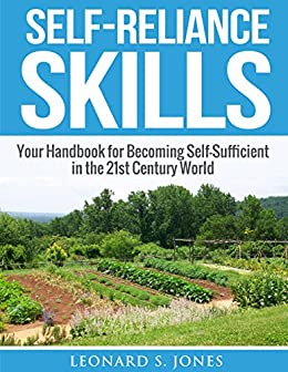 Self-Reliance Skills: Your Handbook for Becoming Self-Sufficient in the 21st Century World (Self Sufficiency)