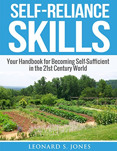 Self-Reliance Skills: Your Handbook for Becoming Self-Sufficient in the 21st Century World (Self Sufficiency) by [Jones, Leonard S.]