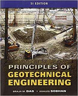 Principles of Geotechnical Engineering, SI Edition 8th edition