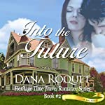 Into the Future: Heritage Time Travel Romance Series, Book 2: PG-13 All Iowa Edition | Dana Roquet