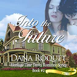 Into the Future: Heritage Time Travel Romance Series, Book 2: PG-13 All Iowa Edition