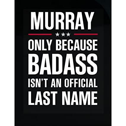 Amazon com: Murray Because Badass Isn't A Last Name Cool