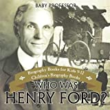 img - for Who Was Henry Ford? - Biography Books for Kids 9-12 | Children's Biography Books book / textbook / text book