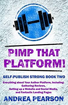 Pimp That Platform!: Gathering Reviews, Setting up a Website and Social Media, and Fantastic Landing Pages (Self-Publish Strong Book 2) by [Pearson, Andrea]