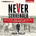 Never Surrender: Winston Churchill and Britain's Decision to Fight Nazi Germany in the Fateful Summer of 1940 Audiobook by John Kelly Narrated by Gordon Greenhill