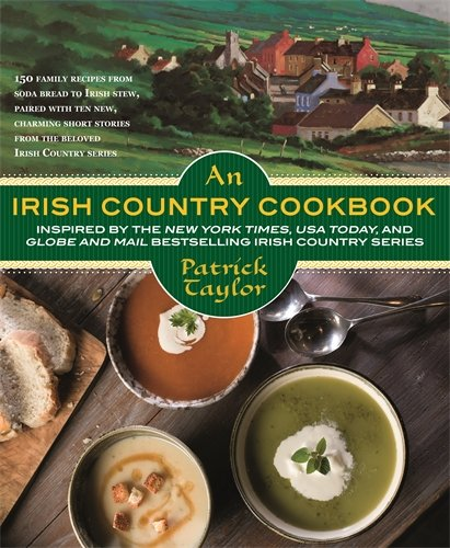An Irish Country Cookbook: More Than 140 Family Recipes from Soda Bread to Irish Stew, Paired with Ten New, Charming Short Stories from the Beloved Irish Country Series (Irish Country Books) by Patrick Taylor