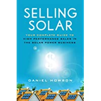 Selling Solar: Your Complete Guide to High-Performance Sales in the Solar Power Business