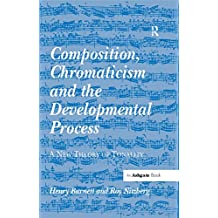 """""""Composition, Chromaticism and the Developmental Process                                                                                               ...                  """": A New Theory of Tonality"""
